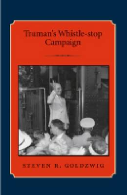 Truman's Whistle-stop Campaign - Library of Presidential Rhetoric (Paperback)