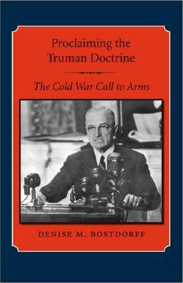 Proclaiming the Truman Doctrine: The Cold War Call to Arms - Library of Presidential Rhetoric (Hardback)