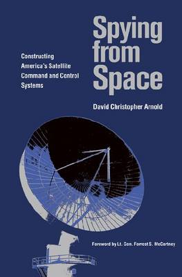 Spying from Space: Constructing America's Satellite Command and Control Systems (Paperback)