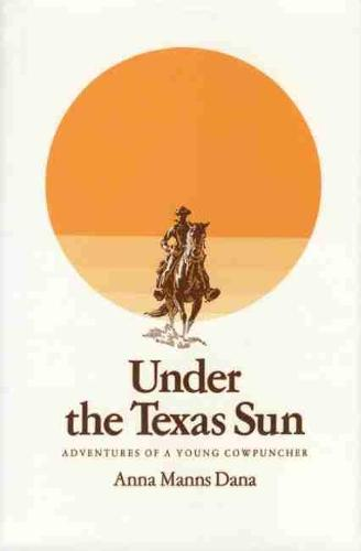 Under the Texas Sun: Adventures of a Young Cowpuncher (Paperback)