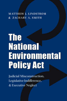 The National Environmental Policy Act: Judicial Misconstruction, Legislative Indifference, and Executive Neglect - Environmental History Series (Paperback)
