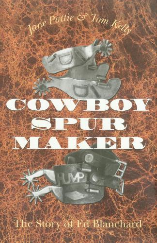 Cowboy Spur Maker: The Story of Ed Blanchard (Paperback)