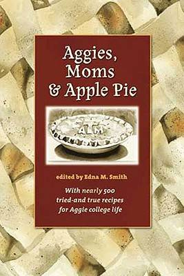 Aggies, Moms, and Apple Pie - Centennial Series of the Association of Former Students (Paperback)