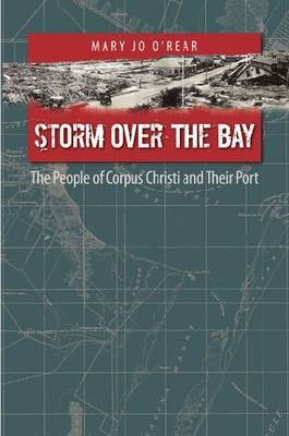 Storm Over the Bay: The People of Corpus Christi and Their Port (Hardback)