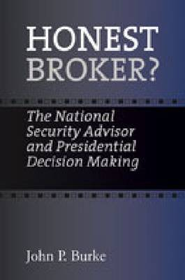 Honest Broker?: The National Security Advisor and Presidential Decision Making (Paperback)