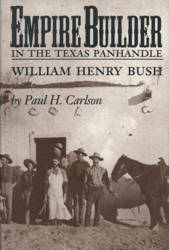 Empire Builder in the Texas Panhandle: William Henry Bush (Paperback)