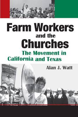Farm Workers and the Churches: The Movement in California and Texas (Hardback)