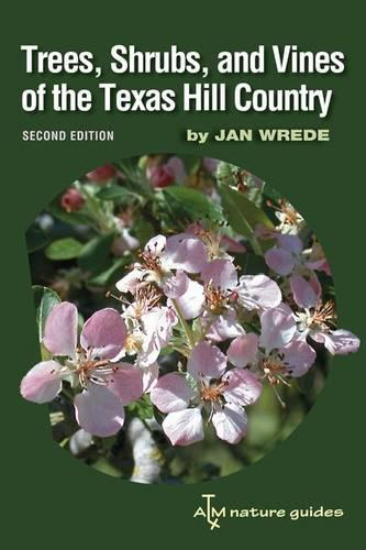 Trees, Shrubs, and Vines of the Texas Hill Country: A Field Guide, Second Edition (Paperback)