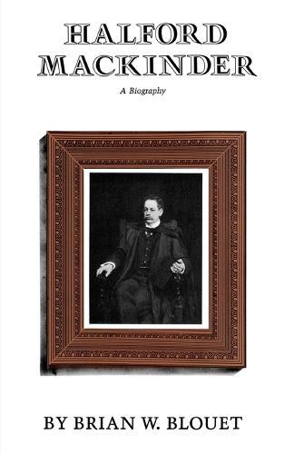 Halford Mackinder: A Biography (Paperback)