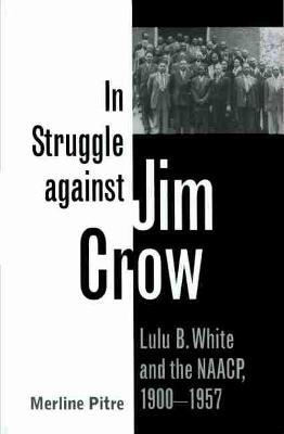 In Struggle against Jim Crow: Lulu B. White and the NAACP, 1900-1957 - Centennial Series of the Association of Former Students, Texas A&M University (Paperback)