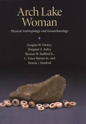Arch Lake Woman: Physical Anthropology and Geoarchaeology - Peopling of the Americas Publications (Hardback)