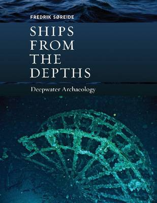 Ships from the Depths: Deepwater Archaeology (Hardback)
