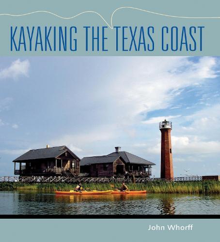 Kayaking the Texas Coast - Gulf Coast Books, sponsored by Texas A&M University-Corpus Christi (Paperback)