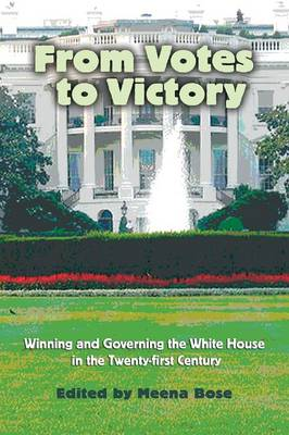 From Votes to Victory: Winning and Governing the White House in the 21st Century (Paperback)