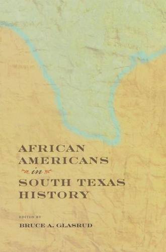 African Americans in South Texas History - Perspectives on South Texas, sponsored by Texas A&M University-Kingsville (Hardback)
