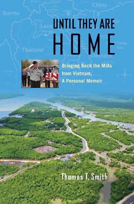 Until They Are Home: Bringing Back the MIAs from Vietnam, a Personal Memoir - Williams-Ford Texas A&M University Military History Series (Hardback)