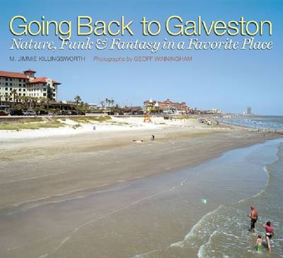 Going Back to Galveston: Nature, Funk, and Fantasy in a Favorite Place (Paperback)