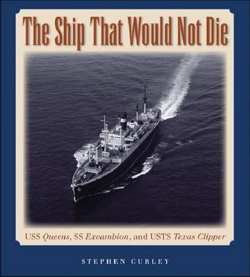 The Ship That Would Not Die: USS Queens, SS Excambion, and USTS Texas Clipper - Centennial Series of the Association of Former Students, Texas A&M University (Hardback)