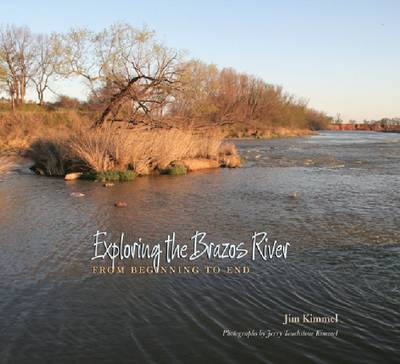 Exploring the Brazos River: From Beginning to End - River Books, Sponsored by The Meadows Center for Water and the Environment, Texa (Paperback)
