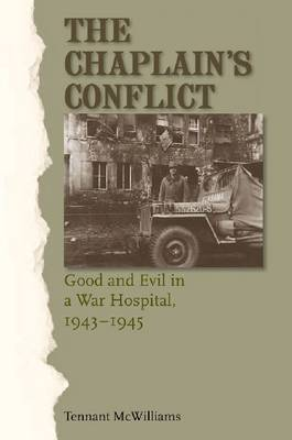 The Chaplain's Conflict: Good and Evil in a War Hospital, 1943-1945 (Hardback)