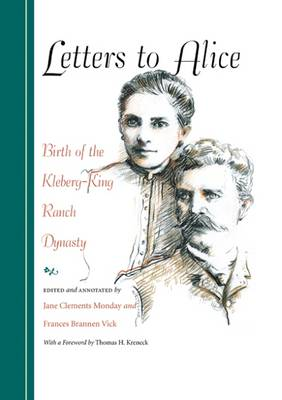 Letters to Alice: Birth of the Kleberg-King Ranch Dynasty (Hardback)