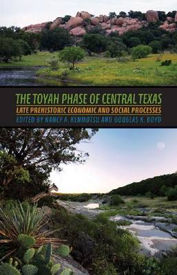 The Toyah Phase of Central Texas: Late Prehistoric Economic and Social Processes - Texas A&M University Anthropology Series (Hardback)