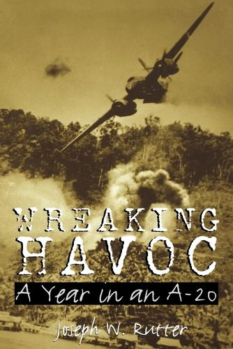 Wreaking Havoc: A Year in an A-20 - Williams-Ford Texas A&M University Military History Series (Paperback)