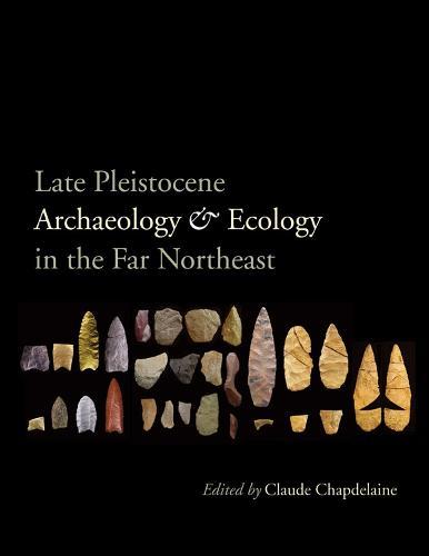 Late Pleistocene Archaeology and Ecology in the Far Northeast (Hardback)