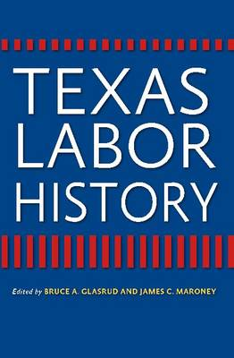 Texas Labor History - Centennial Series of the Association of Former Students, Texas A&M University (Hardback)