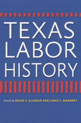 Texas Labor History - Centennial Series of the Association of Former Students, Texas A&M University (Paperback)