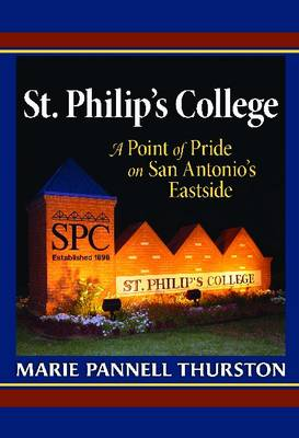 St. Philip's College: A Point of Pride on San Antonio's Eastside - Peoples and Cultures of Texas, Sponsored by Texas A&M University-San Antonio (Hardback)