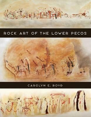 Rock Art of the Lower Pecos - Texas A&M University Anthropology Series (Hardback)