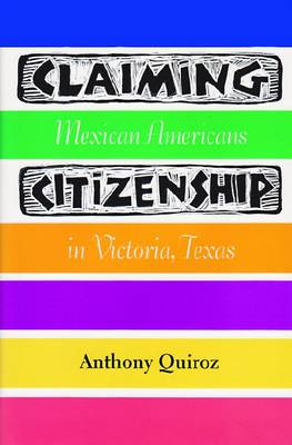 Claiming Citizenship: Mexican Americans in Victoria, Texas - Fronteras Series (Paperback)