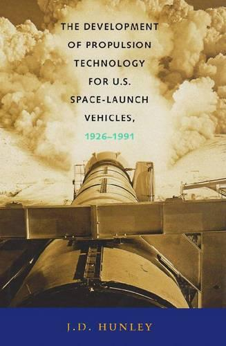 The Development of Propulsion Technology for U.S. Space-Launch Vehicles, 1926-1991 - Centennial of Flight Series (Paperback)