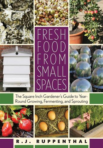 Fresh Food From Small Spaces: The Square-Inch Gardener (Paperback)