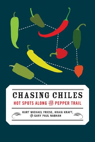 Chasing Chiles: Hot Spots Along the Pepper Trail (Paperback)