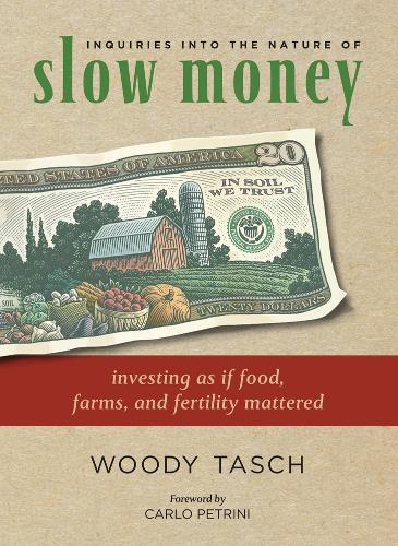 Inquiries into the Nature of Slow Money: Investing as If Food, Farms and Fertility Mattered (Paperback)