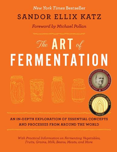 The Art of Fermentation: An In-Depth Exploration of Essential Concepts and Processes from Around the World (Hardback)