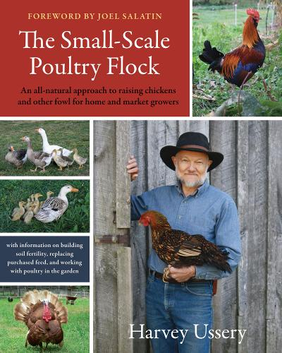 The Small-Scale Poultry Flock: An All-Natural Approach to Raising Chickens and Other Fowl for Home and Market Growers (Paperback)