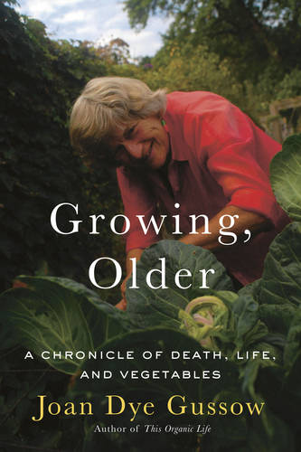 Growing, Older: A Chronicle of Death, Life and Vegetables (Paperback)
