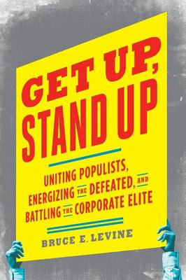 Get Up, Stand Up: Uniting Populists, Energizing the Defeated, and Battling the Corporate Elite (Paperback)