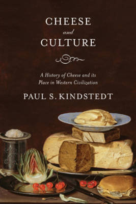 Cheese and Culture: A history of cheese and its place in Western civilization (Hardback)