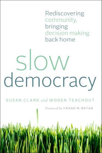 Slow Democracy: Rediscovering Community, Bringing Decision Making Back Home (Paperback)