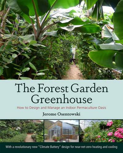 The Forest Garden Greenhouse: How to Design and Manage an Indoor Permaculture Food Oasis (Paperback)