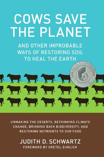 Cows Save the Planet: and Other Improbable Ways of Restoring Soil to Heal the Earth (Paperback)