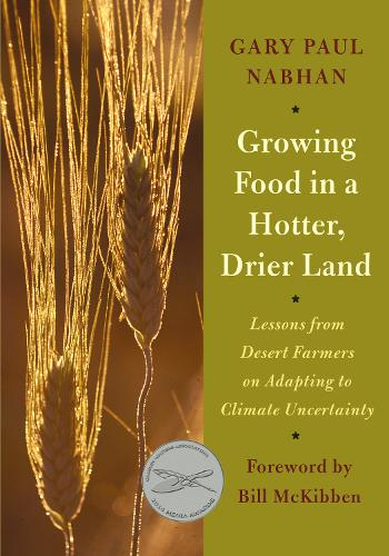 Growing Food in a Hotter, Drier Land: Lessons from Desert Farmers on Adapting to Climate Uncertainty (Paperback)