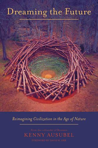 Dreaming the Future: Reimagining Civilization in the Age of Nature (Paperback)