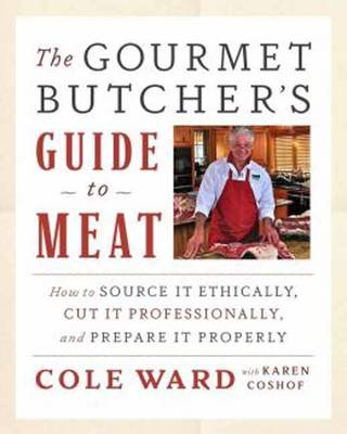 The Gourmet Butcher's Guide to Meat: How to Source it Ethically, Cut it Professionally, and Prepare it Properly