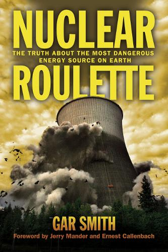 Nuclear Roulette: The Truth about the Most Dangerous Energy Source on Earth (Hardback)