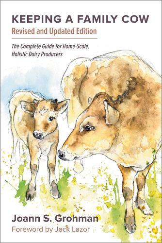 Keeping a Family Cow: The Complete Guide for Home-Scale, Holistic Dairy Producers (Paperback)